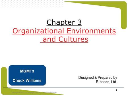 Copyright ©2011 by Cengage Learning. All rights reserved 1 Designed & Prepared by B-books, Ltd. MGMT3 Chuck Williams Chapter 3 Organizational Environments.