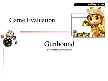 Game Evaluation Gunbound Evaluated by Steve Lomibao.
