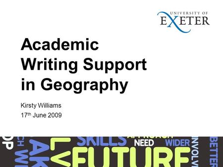 Academic Writing Support in Geography Kirsty Williams 17 th June 2009.
