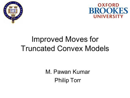 Improved Moves for Truncated Convex Models M. Pawan Kumar Philip Torr.
