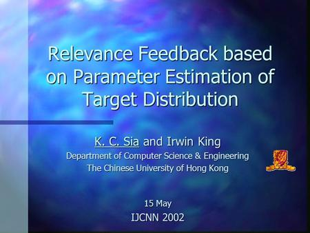 Relevance Feedback based on Parameter Estimation of Target Distribution K. C. Sia and Irwin King Department of Computer Science & Engineering The Chinese.