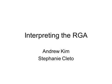 Interpreting the RGA Andrew Kim Stephanie Cleto. What is the RGA? Relative Gain Array is an analytical tool used to determine the optimal input-output.