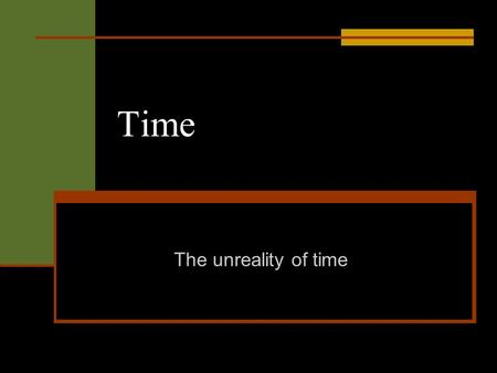 Time The unreality of time. Review The A-Theory: (i) There are genuine A- properties and (ii) the passage of time consists of each time's successive possession.