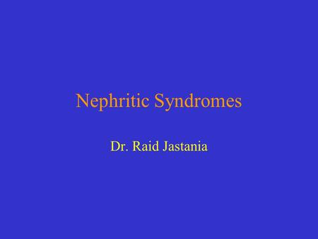 Nephritic Syndromes Dr. Raid Jastania. Nephritic Syndrome Diffuse Proliferative (post infectious) GN Rapidly Progressive GN (Crescentic GN) IgA Nephropathy.