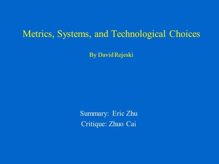 Metrics, Systems, and Technological Choices By David Rejeski Summary: Eric Zhu Critique: Zhuo Cai.