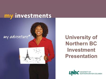 University of Northern BC Investment Presentation