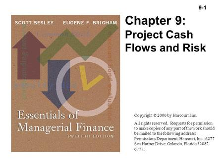 9-1 Copyright (C) 2000 by Harcourt, Inc. All rights reserved. Chapter 9: Project Cash Flows and Risk Copyright © 2000 by Harcourt, Inc. All rights reserved.