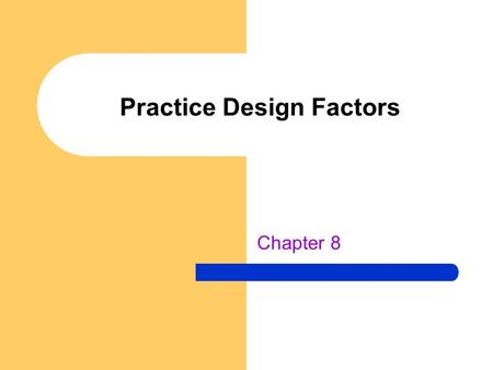Practice Design Factors Chapter 8. INTRODUCTION What is better practice—the skill in parts or in its entirety? – Should one teach and practice the tennis.