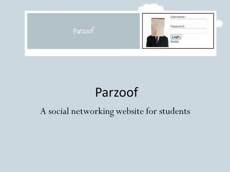Parzoof A social networking website for students.