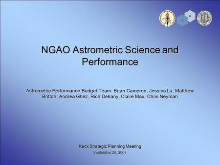 NGAO Astrometric Science and Performance Astrometric Performance Budget Team: Brian Cameron, Jessica Lu, Matthew Britton, Andrea Ghez, Rich Dekany, Claire.