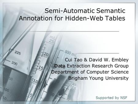 1 Semi-Automatic Semantic Annotation for Hidden-Web Tables Cui Tao & David W. Embley Data Extraction Research Group Department of Computer Science Brigham.