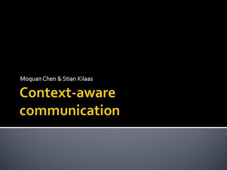 Moquan Chen & Stian Kilaas.  Context-aware communication: the way a user is contacted depends on his/her context  This article examines projects and.