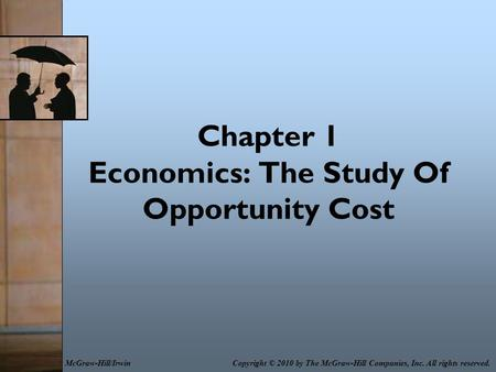 Chapter 1 Economics: The Study Of Opportunity Cost