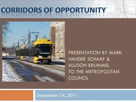 PRESENTATION BY MARK VANDER SCHAAF & ALLISON BRUMMEL TO THE METROPOLITAN COUNCIL September 14, 2011.