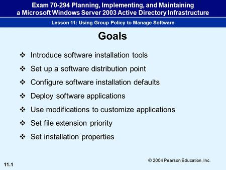 11.1 © 2004 Pearson Education, Inc. Exam 70-294 Planning, Implementing, and Maintaining a Microsoft Windows Server 2003 Active Directory Infrastructure.