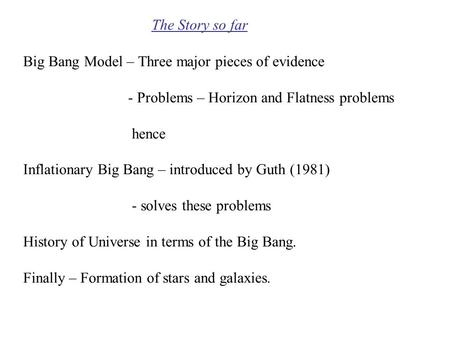 The Story so far Big Bang Model – Three major pieces <strong>of</strong> evidence