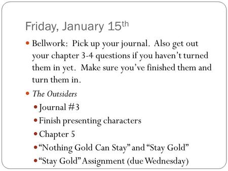 Friday, January 15 th Bellwork: Pick up your journal. Also get out your chapter 3-4 questions if you haven't turned them in yet. Make sure you've finished.