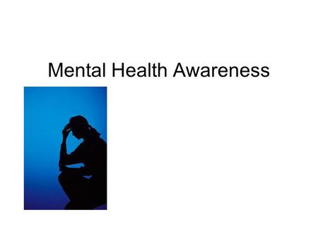 Mental Health Awareness. By the end of the session students will be able to…. Describe the different categories of mental disorder Outlines a few strategies.