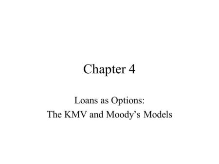 Loans as Options: The KMV and Moody's Models