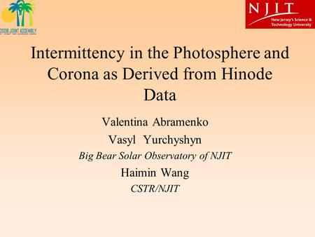 Intermittency in the Photosphere and Corona as Derived from Hinode Data Valentina Abramenko Vasyl Yurchyshyn Big Bear Solar Observatory of NJIT Haimin.