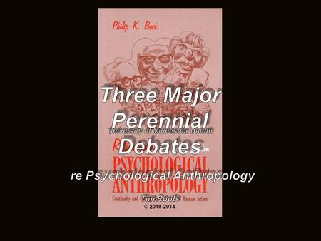 "three major contemporary debates 1.Biological Determinism vs. Cultural Constructionism (""nature"" vs. ""nurture"") 2.Ideationism vs. Cultural Materialism."