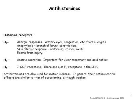Davis MDCH 5210 - Antihistamines, 2006 1 Histamine receptors – H 1 - Allergic responses. Watery eyes, congestion, etc. from allergies. Anaphylaxis – bronchial.
