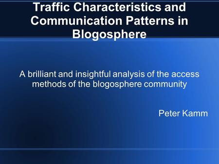 Traffic Characteristics and Communication Patterns in Blogosphere A brilliant and insightful analysis of the access methods of the blogosphere community.