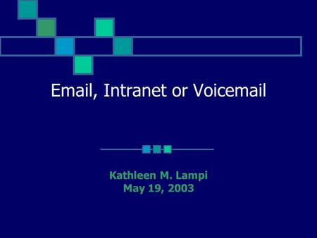 Email, Intranet or Voicemail Kathleen M. Lampi May 19, 2003.