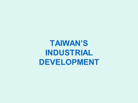 TAIWAN'S INDUSTRIAL DEVELOPMENT. Distribution of Industrial Production by Ownership All industryMiningManufacturingPower Housing and building construction.