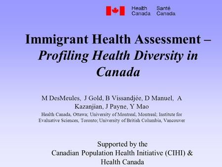 M DesMeules, J Gold, B Vissandjée, D Manuel, A Kazanjian, J Payne, Y Mao Health Canada, Ottawa; University of Montreal, Montreal; Institute for Evaluative.