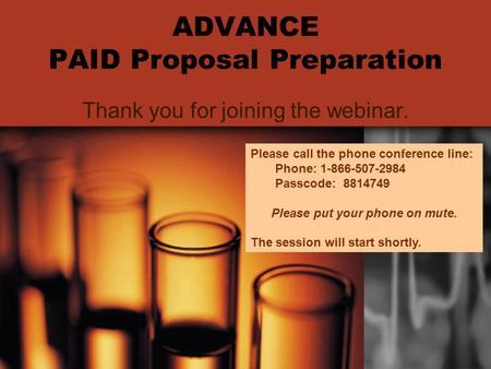 1 ADVANCE PAID Proposal Preparation Thank you for joining the webinar. Please call the phone conference line: Phone: 1-866-507-2984 Passcode: 8814749 Please.