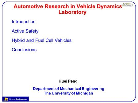 Automotive Research in Vehicle Dynamics Laboratory Huei Peng Department of Mechanical Engineering The University of Michigan Introduction Active Safety.