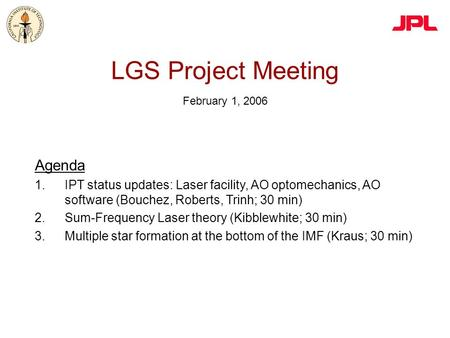 LGS Project Meeting February 1, 2006 Agenda 1.IPT status updates: Laser facility, AO optomechanics, AO software (Bouchez, Roberts, Trinh; 30 min) 2.Sum-Frequency.