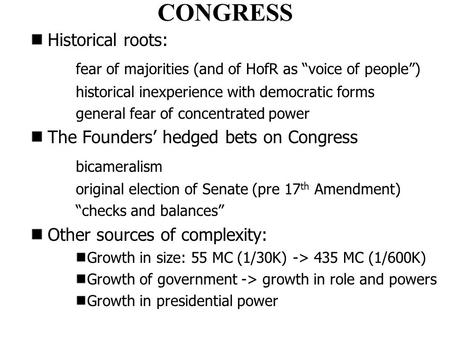 "CONGRESS Historical roots: fear of majorities (and of HofR as ""voice of people"") historical inexperience with democratic forms general fear of concentrated."