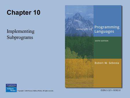 ISBN 0-321-19362-8 Chapter 10 Implementing Subprograms.