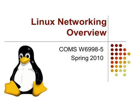 Linux Networking Overview COMS W6998-5 Spring 2010.