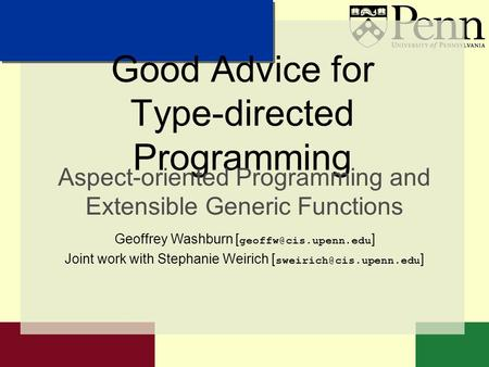 Good Advice for Type-directed Programming Aspect-oriented Programming and Extensible Generic Functions Geoffrey Washburn [ ] Joint.