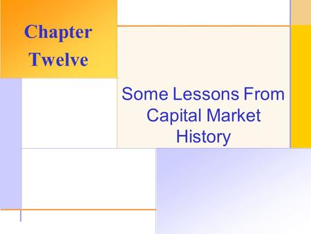 © 2003 The McGraw-Hill Companies, Inc. All rights reserved. Some Lessons From Capital Market History Chapter Twelve.