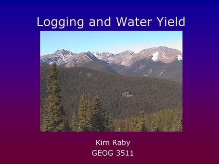 Logging and Water Yield Kim Raby GEOG 3511. Denver Post, 11/10/02 Coon Creek, WY 4,100 acre demonstration project illustrates patch cuts in lodgepole.