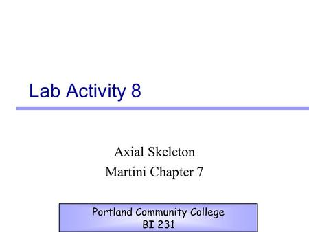 Lab Activity 8 Axial Skeleton Martini Chapter 7 Portland Community College BI 231.