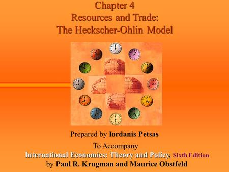 Chapter 4 Resources and Trade: The Heckscher-Ohlin Model Prepared by Iordanis Petsas To Accompany International Economics: Theory and Policy International.