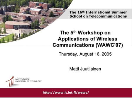 The 16 th International Summer School on Telecommunications The 5 th Workshop on Applications of Wireless Communications (WAWC'07) Thursday, August 16,