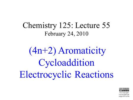 Chemistry 125: Lecture 55 February 24, 2010 (4n+2) Aromaticity Cycloaddition Electrocyclic Reactions This For copyright notice see final page of this file.