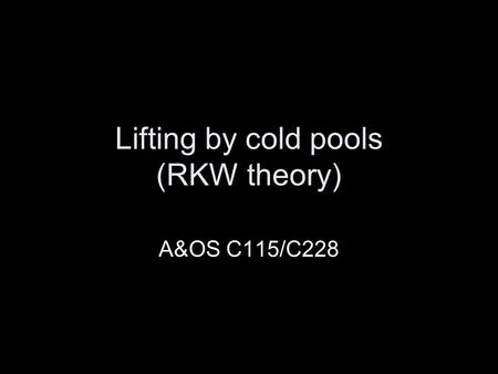 Lifting by cold pools (RKW theory) A&OS C115/C228.