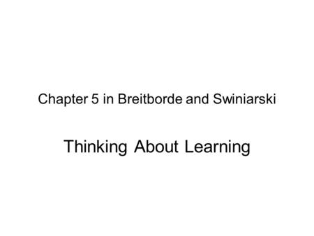 Chapter 5 in Breitborde and Swiniarski Thinking About Learning.