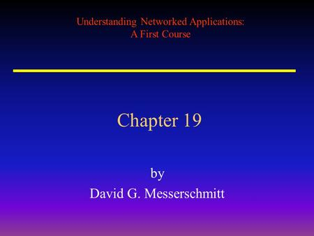 Understanding Networked Applications: A First Course Chapter 19 by David G. Messerschmitt.
