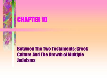 CHAPTER 10 Between The Two Testaments: Greek Culture And The Growth of Multiple Judaisms.