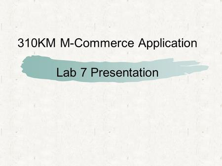 310KM M-Commerce Application Lab 7 Presentation. Introduction We need to develop and deploy a wireless application that allows real estate agents to manage.