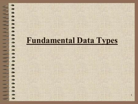 1 Fundamental Data Types. 2 Declaration All variables must be declared before being used. –Tells the compiler to set aside an appropriate amount of space.