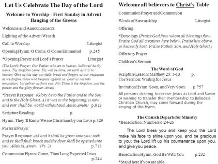 Let Us Celebrate The Day of the Lord Welcome to Worship - First Sunday in Advent Hanging of the Greens Welcome and Announcements Lighting of the Advent.